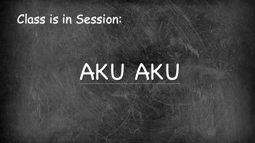 Class Is in Session: Aku Aku