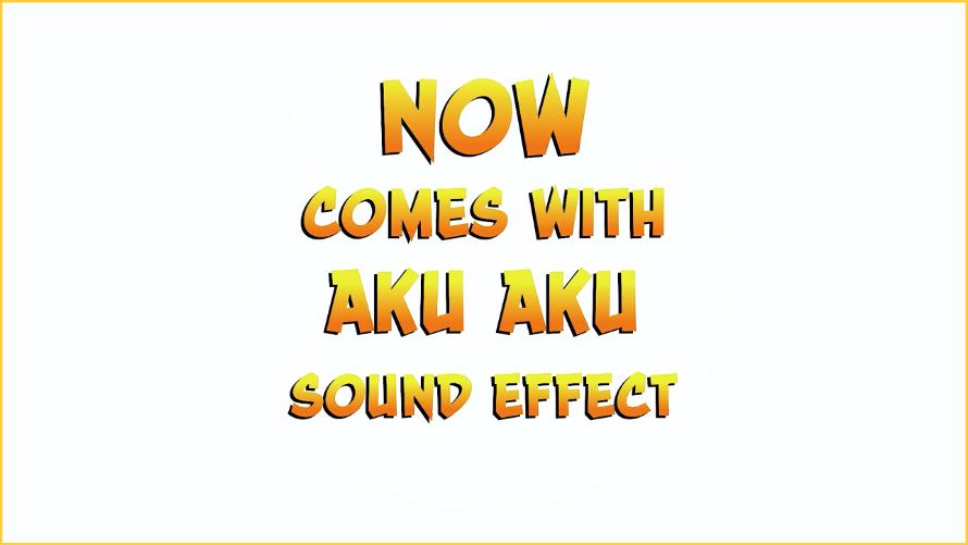 Now Comes With Aku Aku Sound Effect